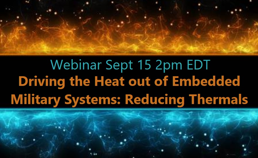 Webinar 9/15/20 Driving the Heat out of Embedded Military Systems, Reducing Thermals